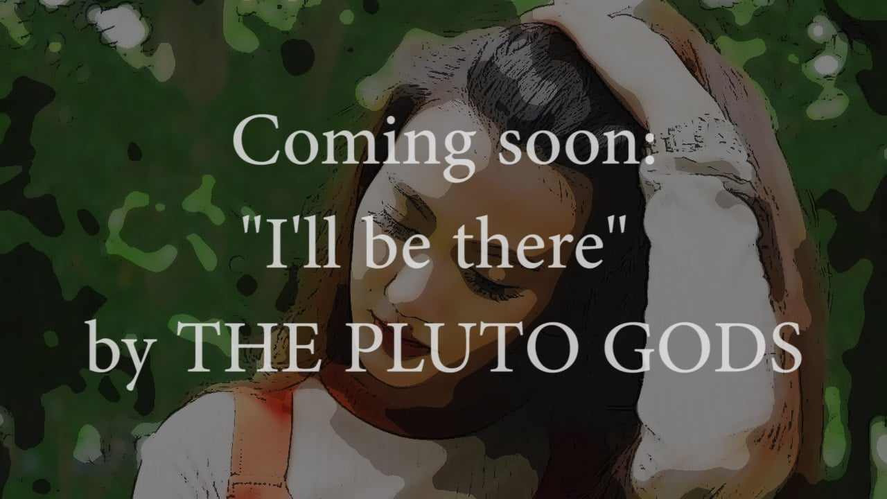 Pluto Gods - I'll be there